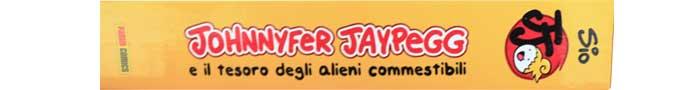 Johnnyfer Jaypegg e il tesoro degli alieni commestibili. Versione meglio class=